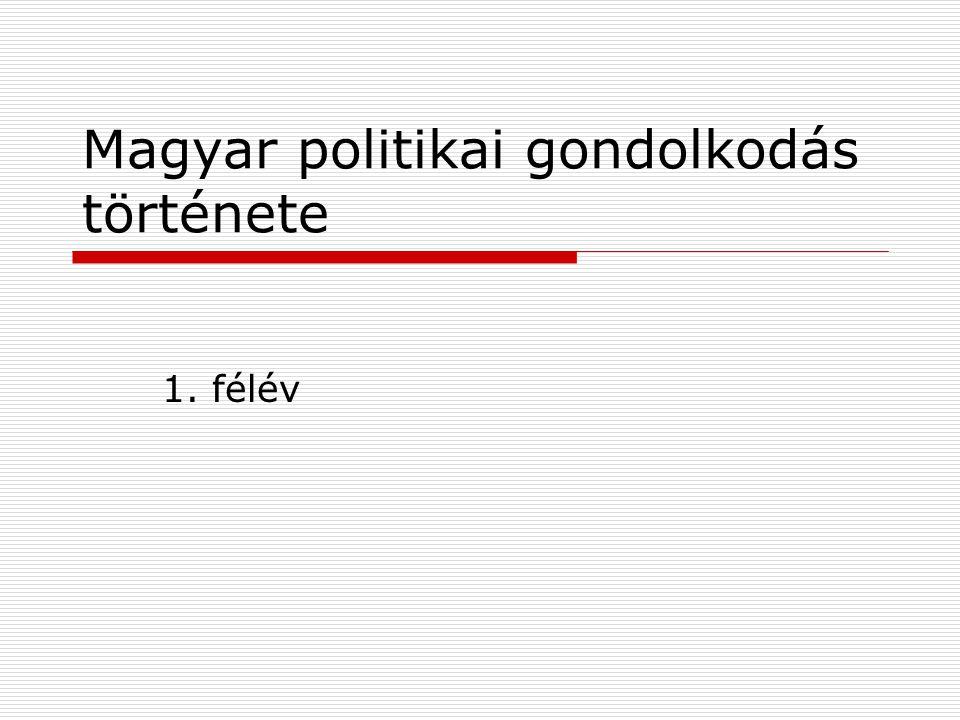 Magyar politikai gondolkodás története 1. félév