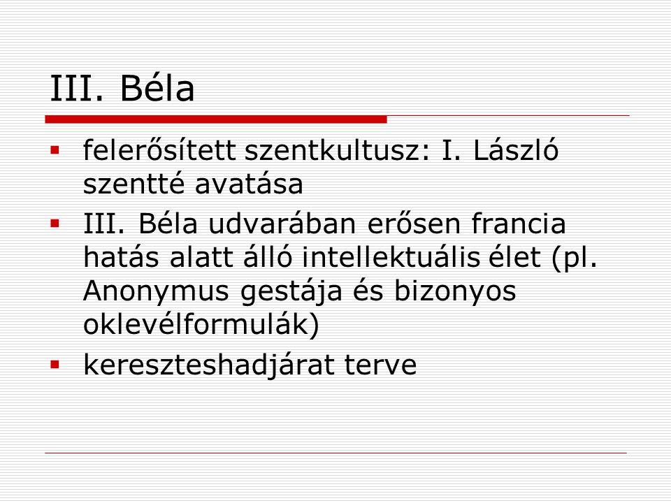 III.Béla  felerősített szentkultusz: I. László szentté avatása  III.