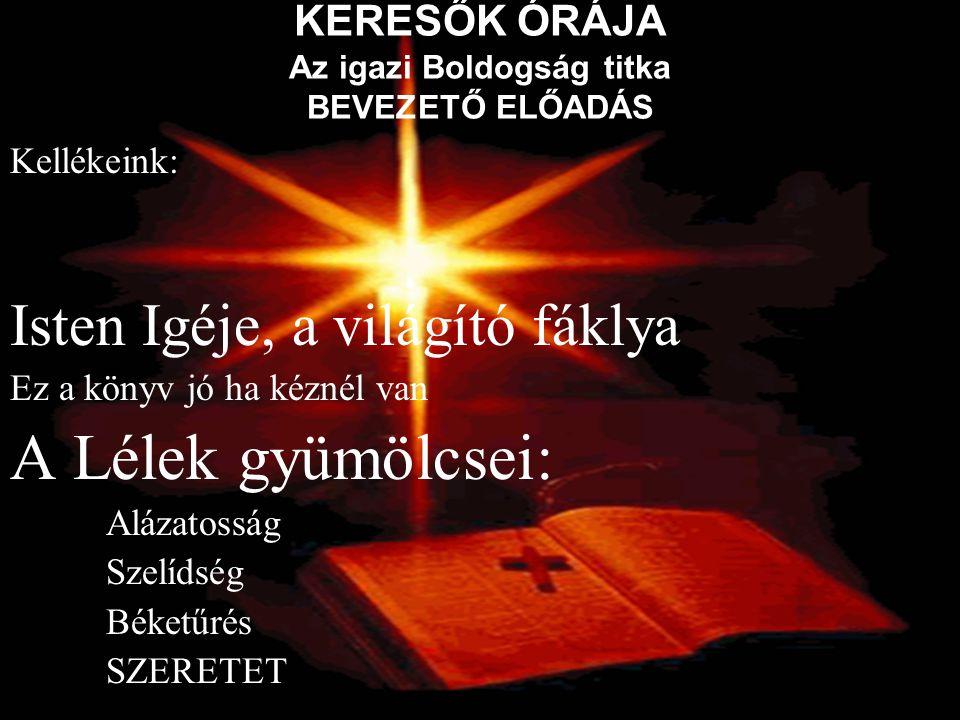 KERESŐK ÓRÁJA Az igazi Boldogság titka BEVEZETŐ ELŐADÁS Kellékeink: Isten Igéje, a világító fáklya Ez a könyv jó ha kéznél van A Lélek gyümölcsei: Alá
