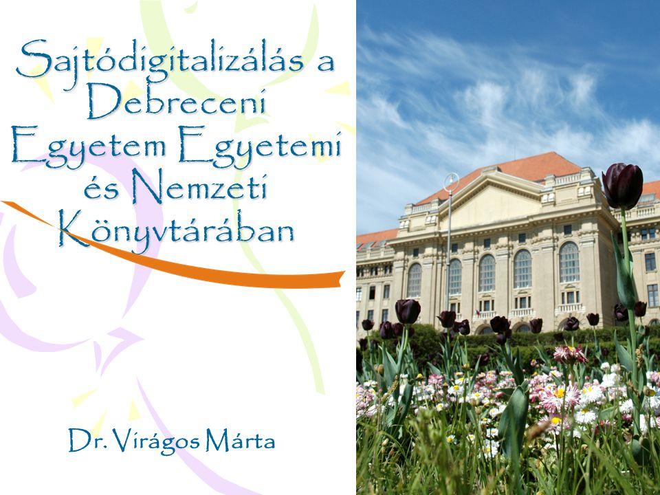 Dr. Virágos Márta Sajtódigitalizálás a Debreceni Egyetem Egyetemi és Nemzeti Könyvtárában