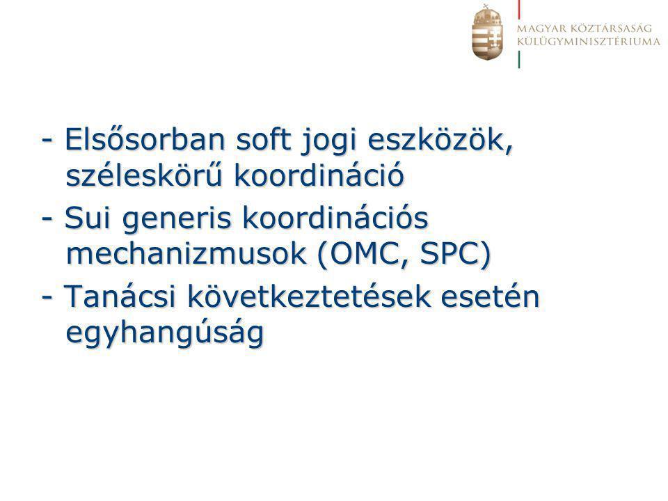 - Elsősorban soft jogi eszközök, széleskörű koordináció - Sui generis koordinációs mechanizmusok (OMC, SPC) - Tanácsi következtetések esetén egyhangúság