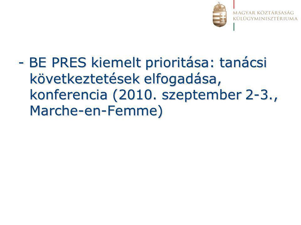 - BE PRES kiemelt prioritása: tanácsi következtetések elfogadása, konferencia (2010.