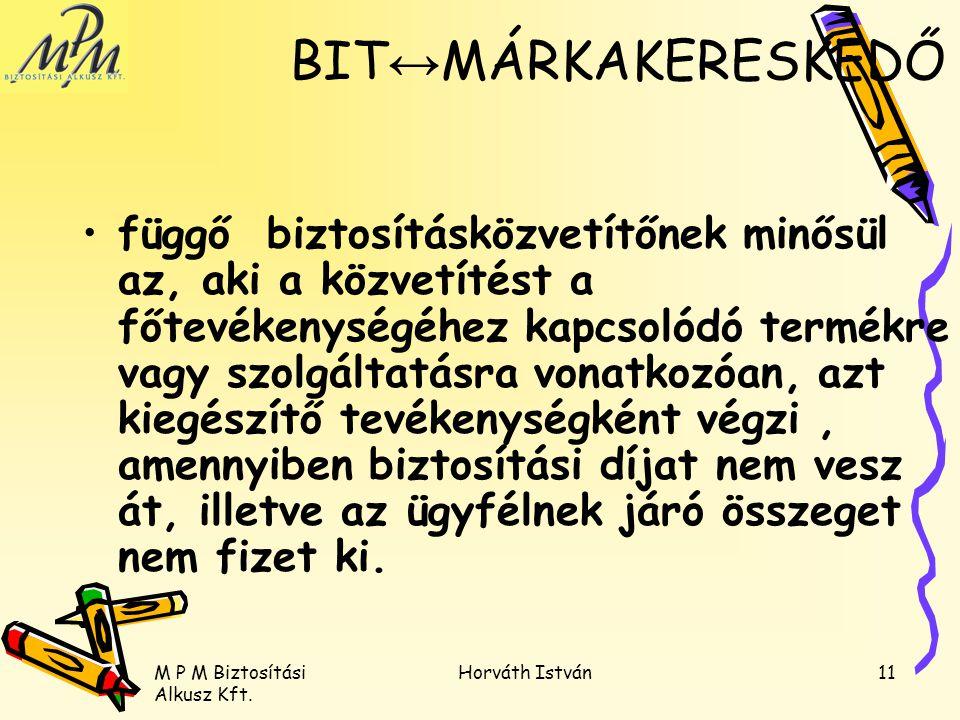 M P M Biztosítási Alkusz Kft. Horváth István11 függő biztosításközvetítőnek minősül az, aki a közvetítést a főtevékenységéhez kapcsolódó termékre vagy