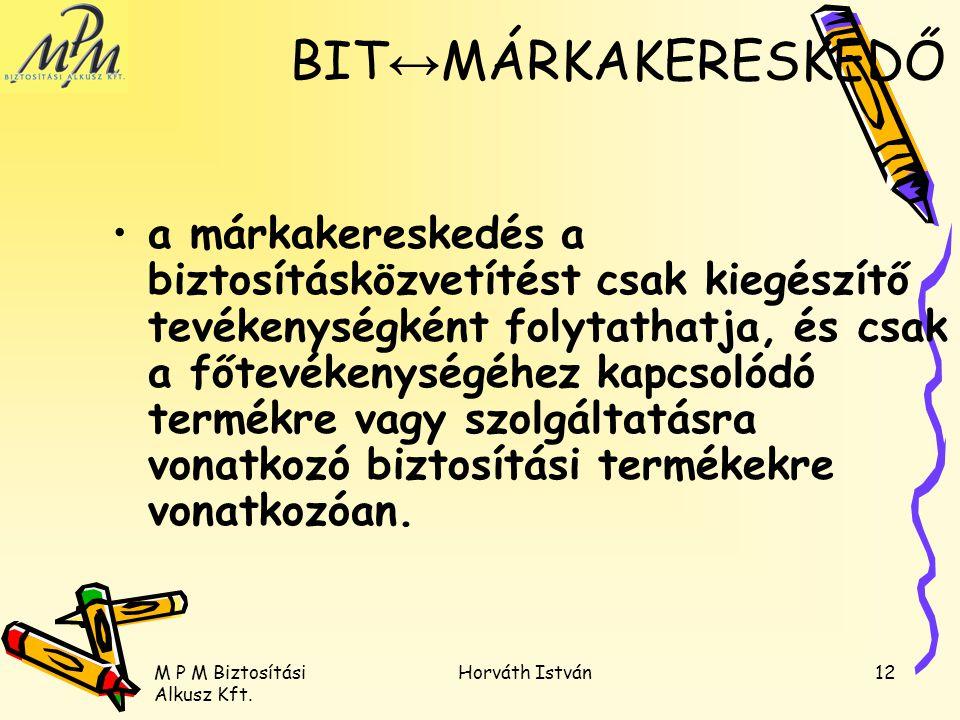M P M Biztosítási Alkusz Kft. Horváth István12 a márkakereskedés a biztosításközvetítést csak kiegészítő tevékenységként folytathatja, és csak a főtev