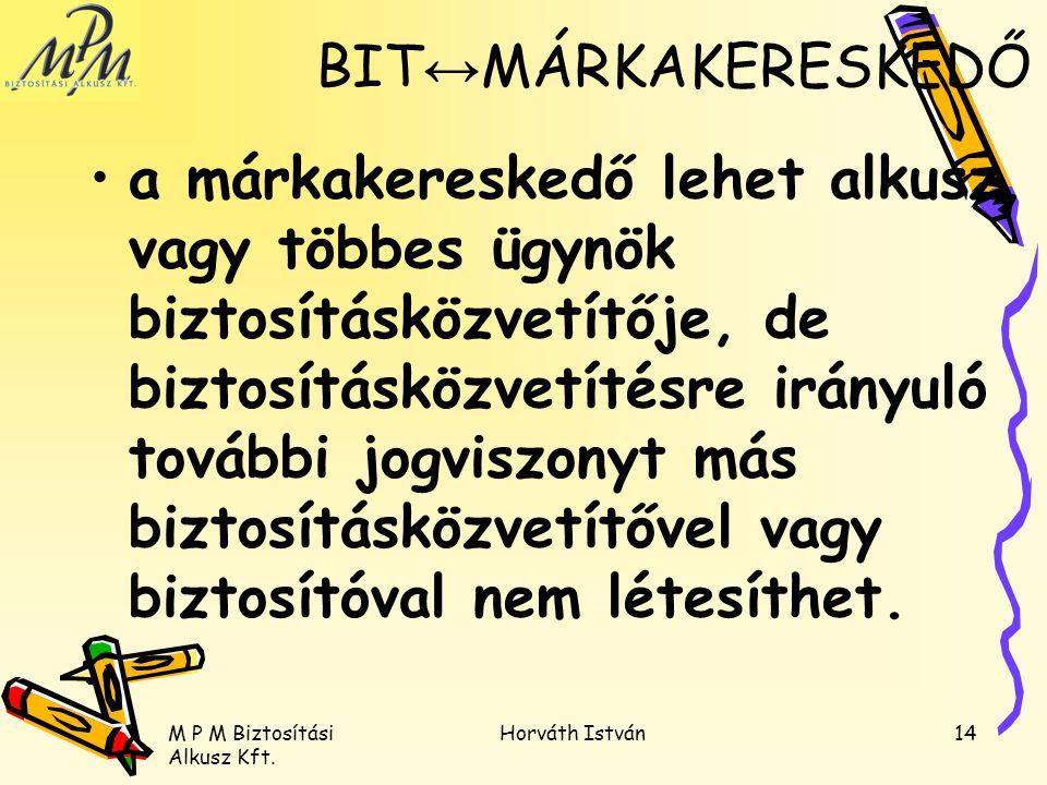 M P M Biztosítási Alkusz Kft. Horváth István14 a márkakereskedő lehet alkusz, vagy többes ügynök biztosításközvetítője, de biztosításközvetítésre irán