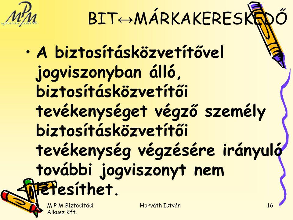 M P M Biztosítási Alkusz Kft. Horváth István16 A biztosításközvetítővel jogviszonyban álló, biztosításközvetítői tevékenységet végző személy biztosítá
