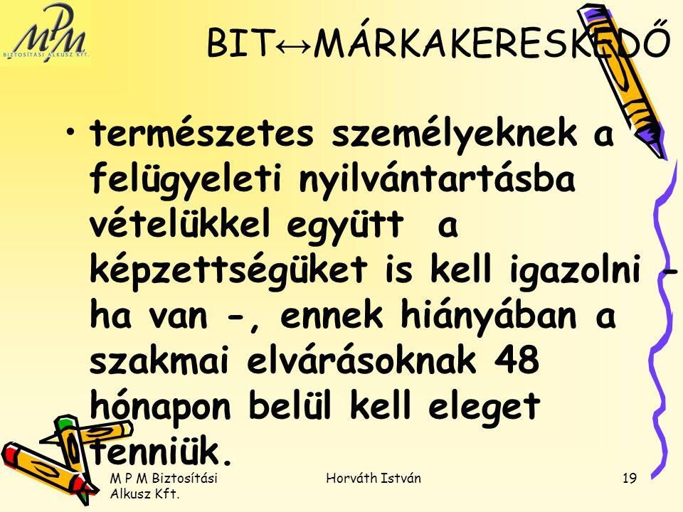 M P M Biztosítási Alkusz Kft. Horváth István19 természetes személyeknek a felügyeleti nyilvántartásba vételükkel együtt a képzettségüket is kell igazo