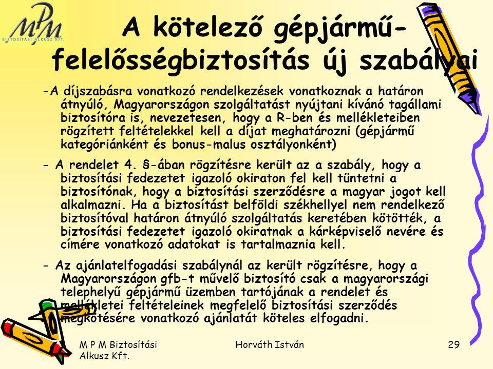 M P M Biztosítási Alkusz Kft. Horváth István29 A kötelező gépjármű- felelősségbiztosítás új szabályai -A díjszabásra vonatkozó rendelkezések vonatkozn