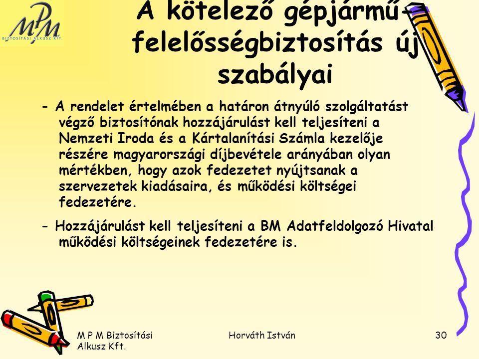 M P M Biztosítási Alkusz Kft. Horváth István30 - A rendelet értelmében a határon átnyúló szolgáltatást végző biztosítónak hozzájárulást kell teljesíte