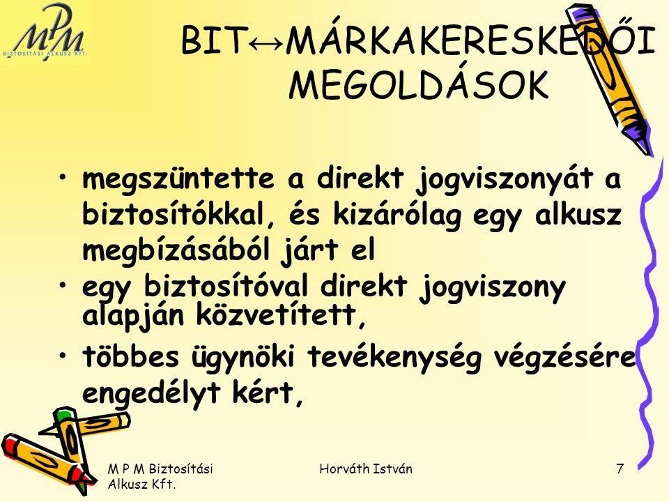 M P M Biztosítási Alkusz Kft. Horváth István7 megszüntette a direkt jogviszonyát a biztosítókkal, és kizárólag egy alkusz megbízásából járt el egy biz