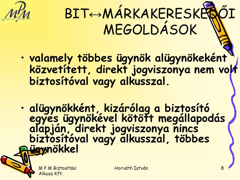 M P M Biztosítási Alkusz Kft. Horváth István8 valamely többes ügynök alügynökeként közvetített, direkt jogviszonya nem volt biztosítóval vagy alkussza