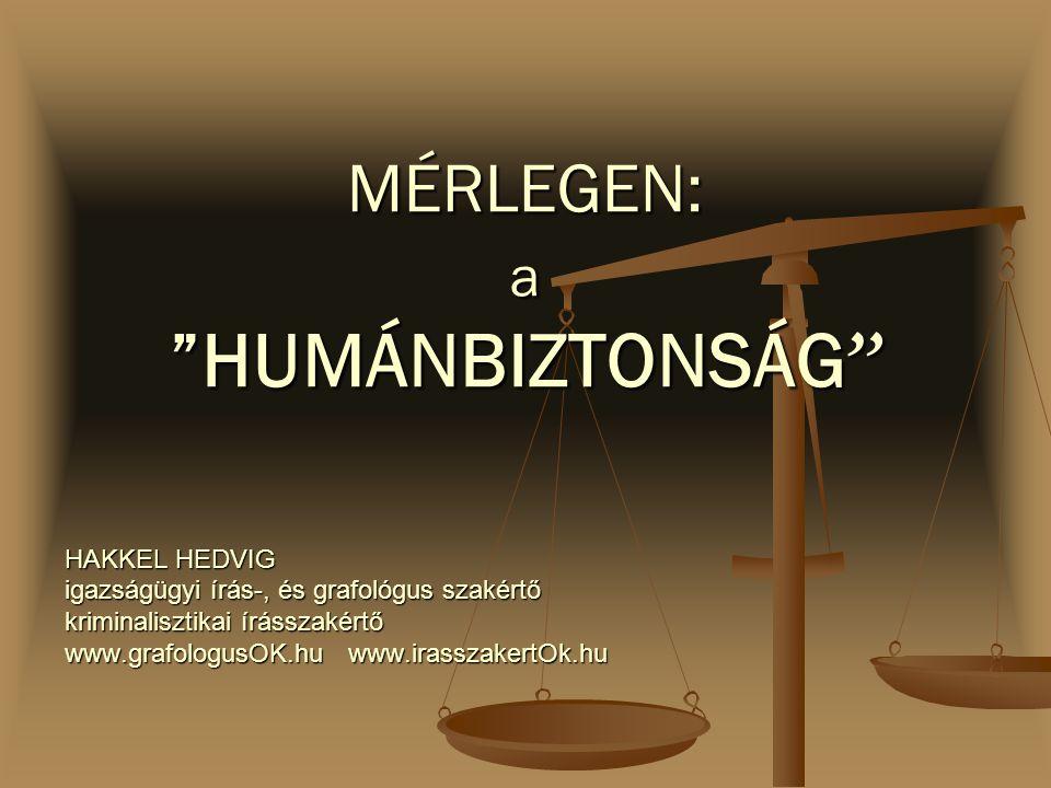 """HAKKEL HEDVIG igazságügyi írás-, és grafológus szakértő kriminalisztikai írásszakértő www.grafologusOK.hu www.irasszakertOk.hu MÉRLEGEN: a """"HUMÁNBIZTO"""