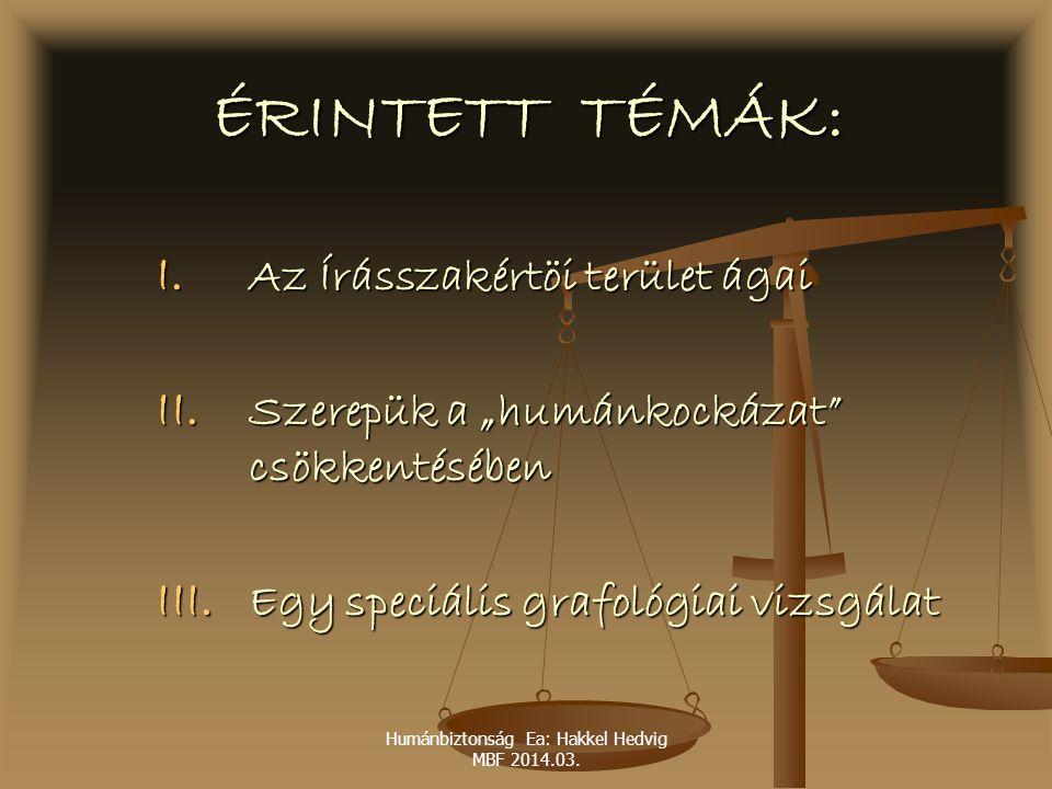 """Humánbiztonság Ea: Hakkel Hedvig MBF 2014.03. ÉRINTETT TÉMÁK: I. Az Írásszakértöi terület ágai II. Szerepük a """"humánkockázat"""" csökkentésében III. Egy"""