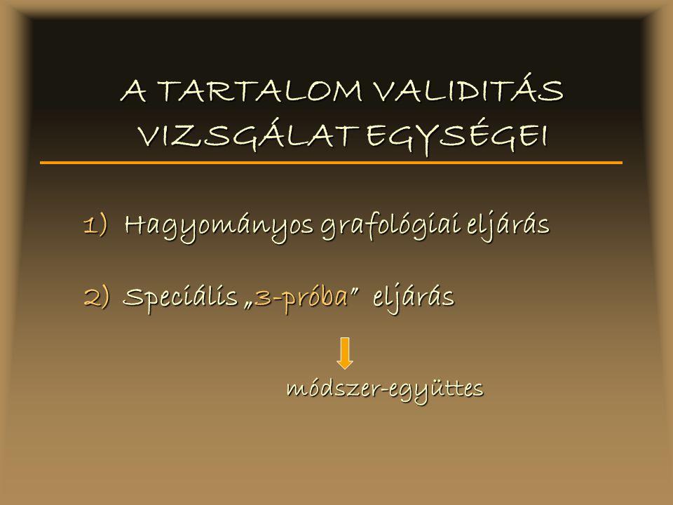 """1)Hagyományos grafológiai eljárás 2)Speciális """"3-próba"""" eljárás módszer-együttes A TARTALOM VALIDITÁS VIZSGÁLAT EGYSÉGEI"""
