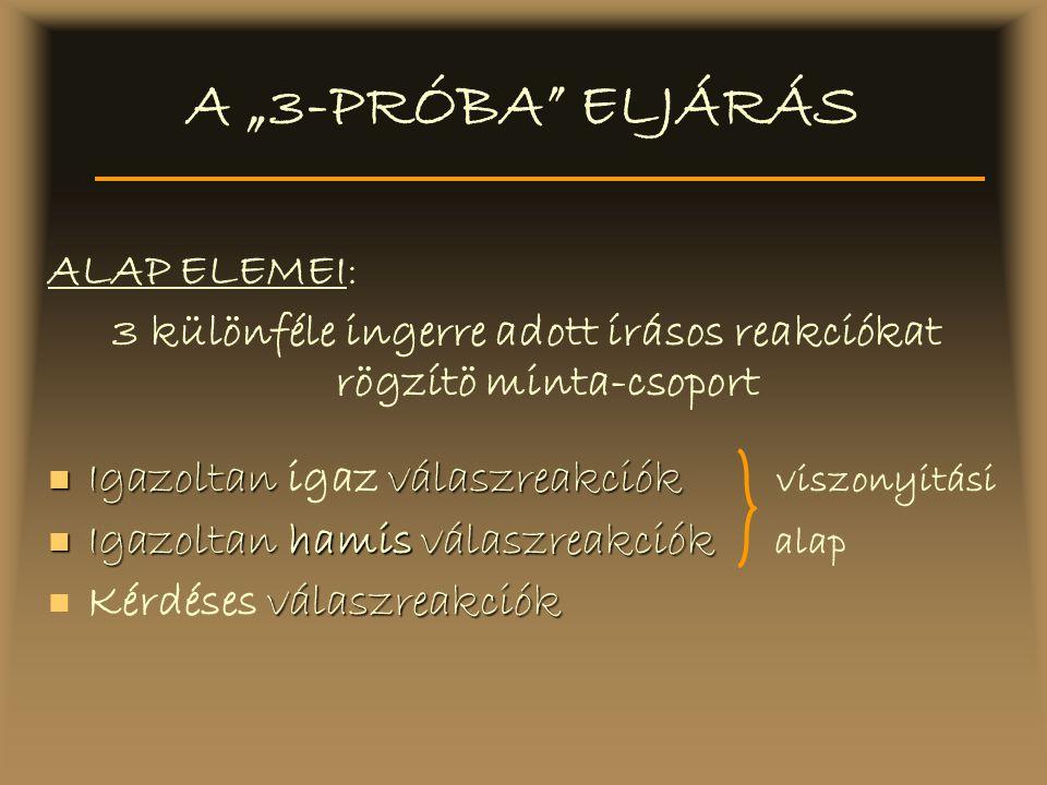 """A """"3-PRÓBA"""" ELJÁRÁS ALAP ELEMEI: 3 különféle ingerre adott írásos reakciókat rögzítö minta-csoport Igazoltan válaszreakciók Igazoltan igaz válaszreakc"""
