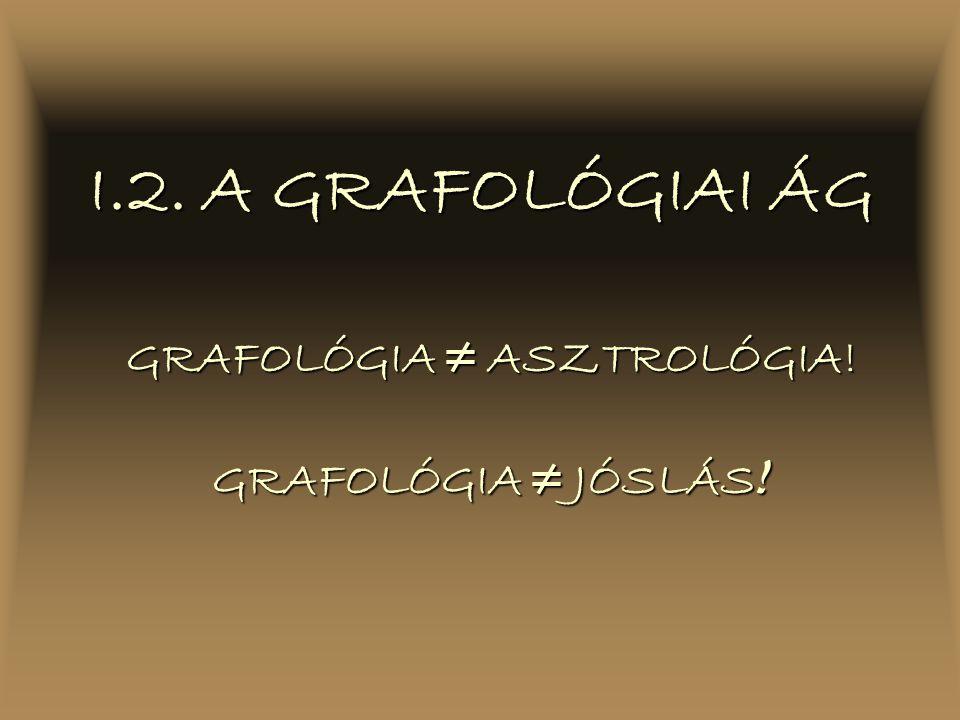 I.2. A GRAFOLÓGIAI ÁG GRAFOLÓGIA ≠ ASZTROLÓGIA! GRAFOLÓGIA ≠ JÓSLÁS !