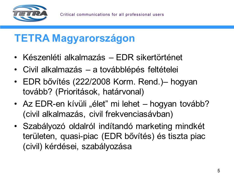 5 TETRA Magyarországon Készenléti alkalmazás – EDR sikertörténet Civil alkalmazás – a továbblépés feltételei EDR bővítés (222/2008 Korm. Rend.)– hogya