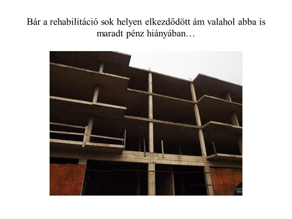 Bár a rehabilitáció sok helyen elkezdődött ám valahol abba is maradt pénz hiányában…