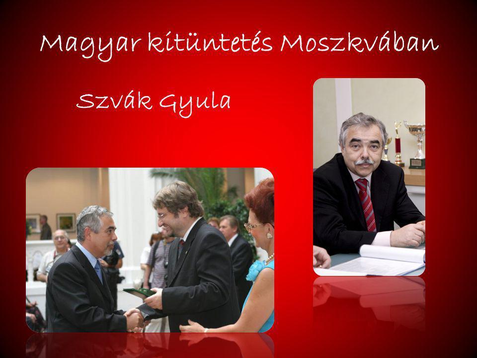 Magyar kitüntetés Moszkvában Szvák Gyula