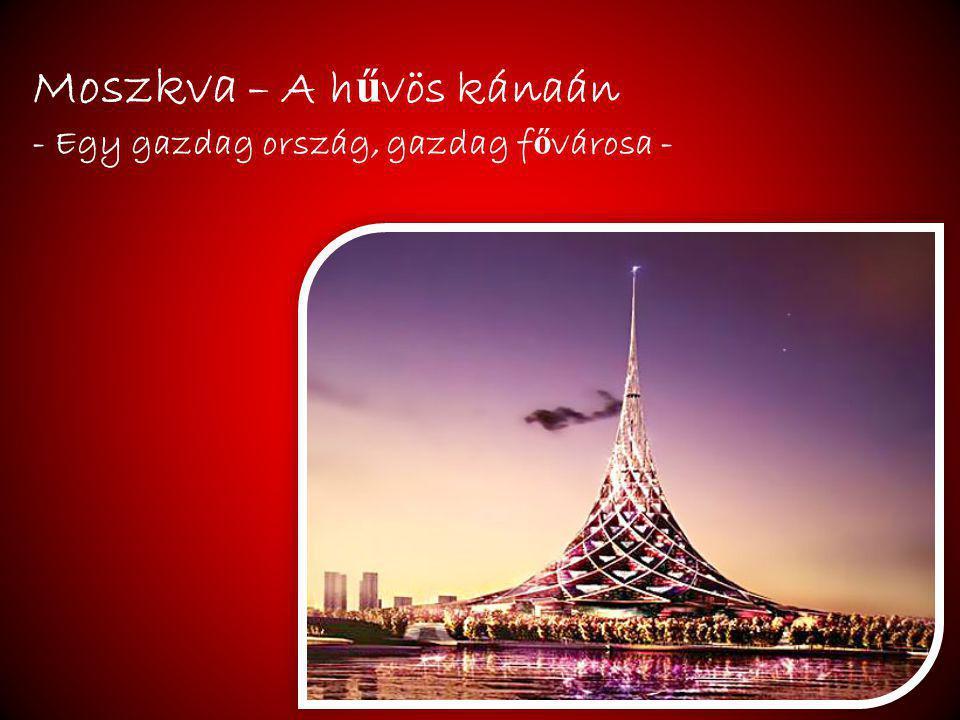 Moszkva – A h ű vös kánaán - Egy gazdag ország, gazdag f ő városa -