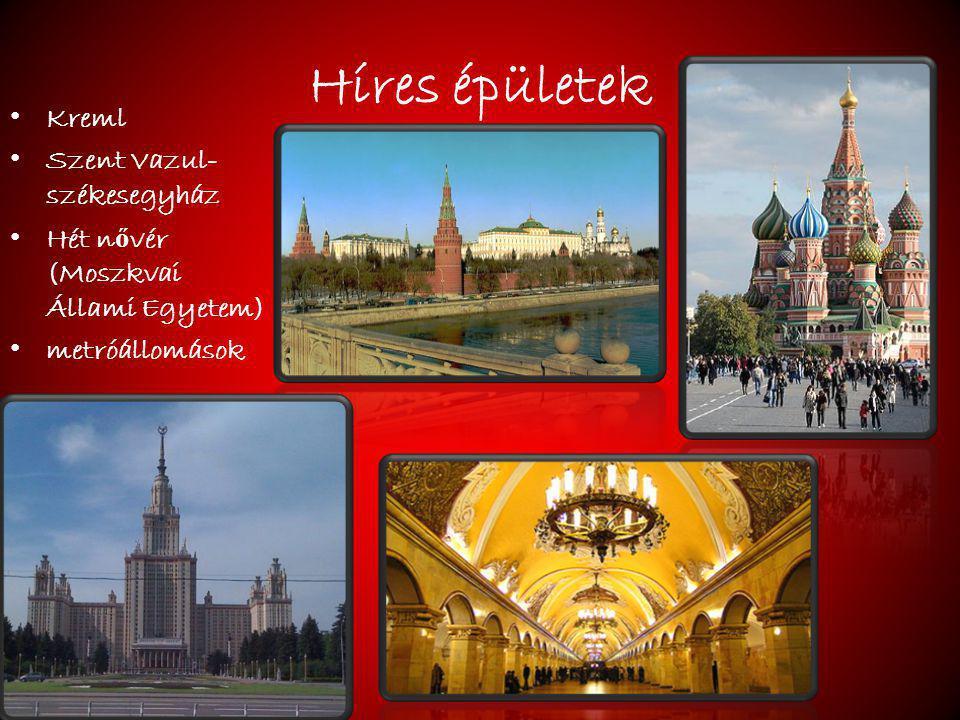 Híres épületek Kreml Szent Vazul- székesegyház Hét n ő vér (Moszkvai Állami Egyetem) metróállomások