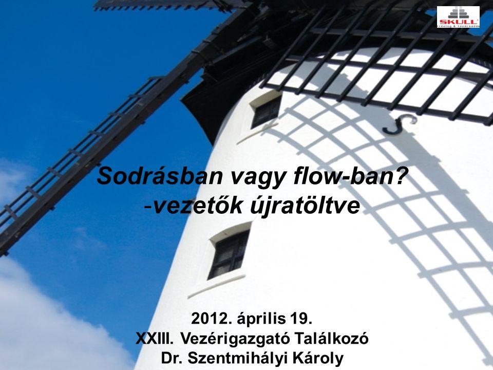 Sodrásban vagy flow-ban? -vezetők újratöltve 2012. április 19. XXIII. Vezérigazgató Találkozó Dr. Szentmihályi Károly