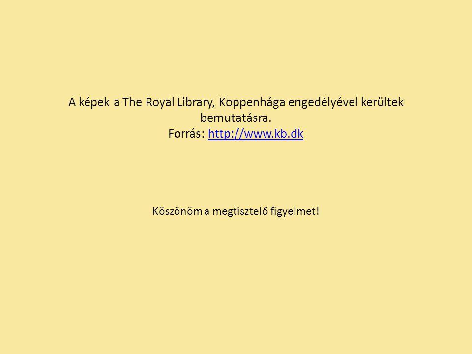 A képek a The Royal Library, Koppenhága engedélyével kerültek bemutatásra.