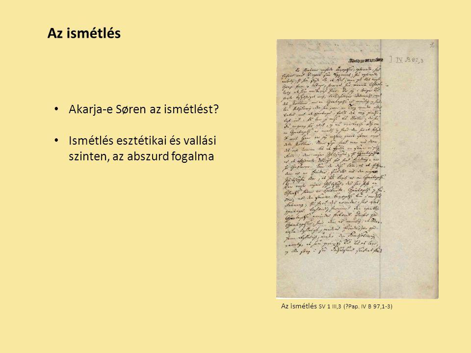 Az ismétlés Az ismétlés SV 1 III,3 ( Pap. IV B 97,1-3) Akarja-e Søren az ismétlést.