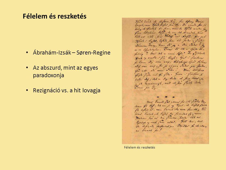 Félelem és reszketés Ábrahám-Izsák – Søren-Regine Az abszurd, mint az egyes paradoxonja Rezignáció vs.