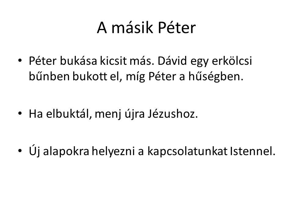 A másik Péter Péter bukása kicsit más. Dávid egy erkölcsi bűnben bukott el, míg Péter a hűségben. Ha elbuktál, menj újra Jézushoz. Új alapokra helyezn