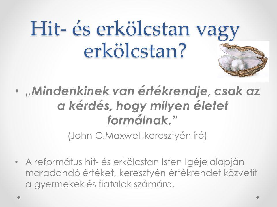 """Hit- és erkölcstan vagy erkölcstan? """" Mindenkinek van értékrendje, csak az a kérdés, hogy milyen életet formálnak."""" (John C.Maxwell,keresztyén író) A"""