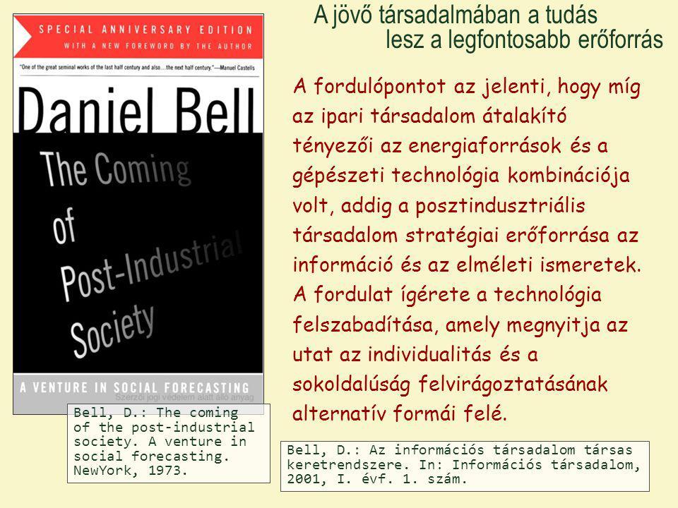 Bell, D.: Az információs társadalom társas keretrendszere. In: Információs társadalom, 2001, I. évf. 1. szám. A fordulópontot az jelenti, hogy míg az