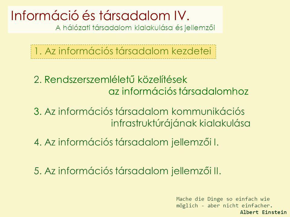 4. Az információs társadalom jellemzői I. 2. Rendszerszemléletű közelítések az információs társadalomhoz 1. Az információs társadalom kezdetei 3. Az i