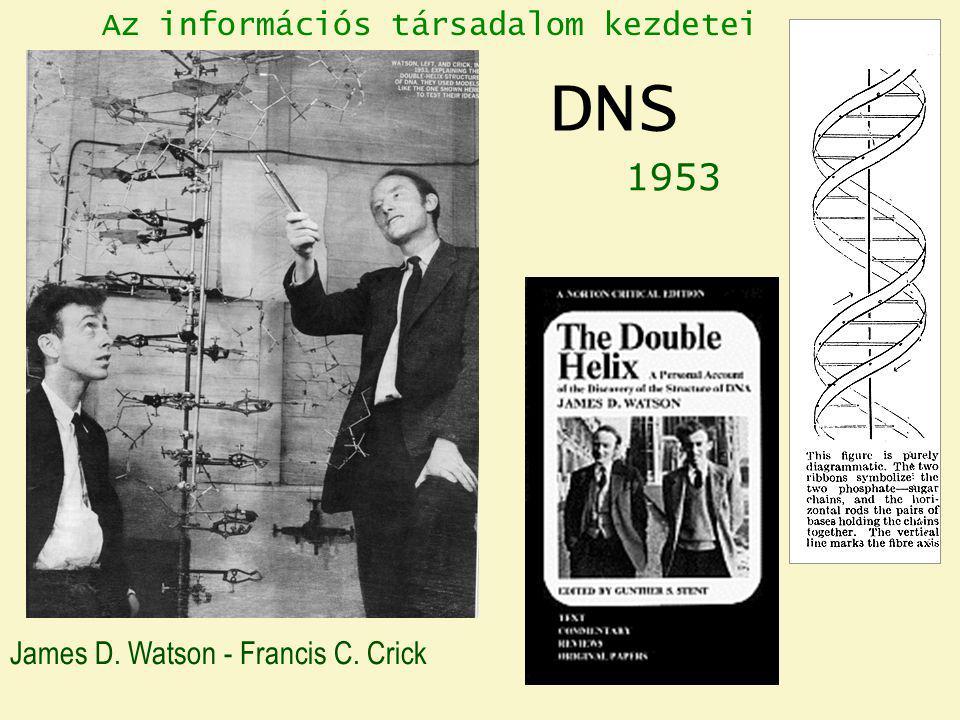 James D. Watson - Francis C. Crick 1953 DNS Az információs társadalom kezdetei