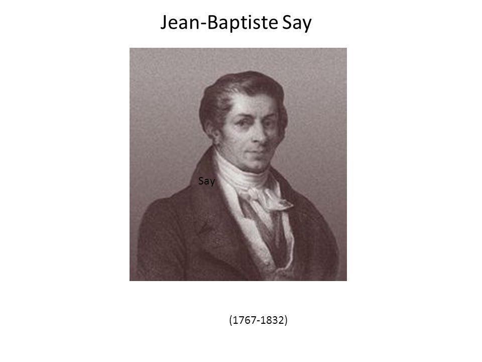 Say Jean-Baptiste Say (1767-1832)