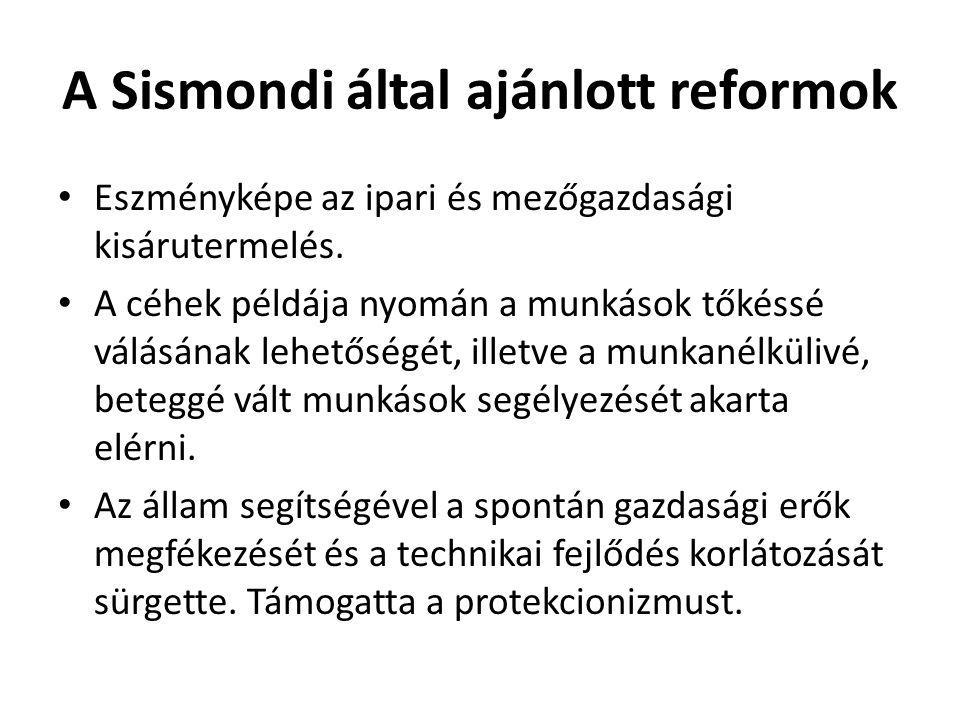 A Sismondi által ajánlott reformok Eszményképe az ipari és mezőgazdasági kisárutermelés. A céhek példája nyomán a munkások tőkéssé válásának lehetőség