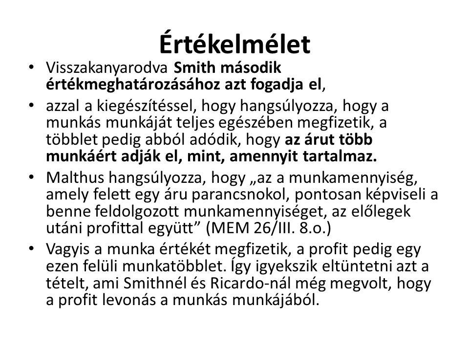 Értékelmélet Visszakanyarodva Smith második értékmeghatározásához azt fogadja el, azzal a kiegészítéssel, hogy hangsúlyozza, hogy a munkás munkáját teljes egészében megfizetik, a többlet pedig abból adódik, hogy az árut több munkáért adják el, mint, amennyit tartalmaz.