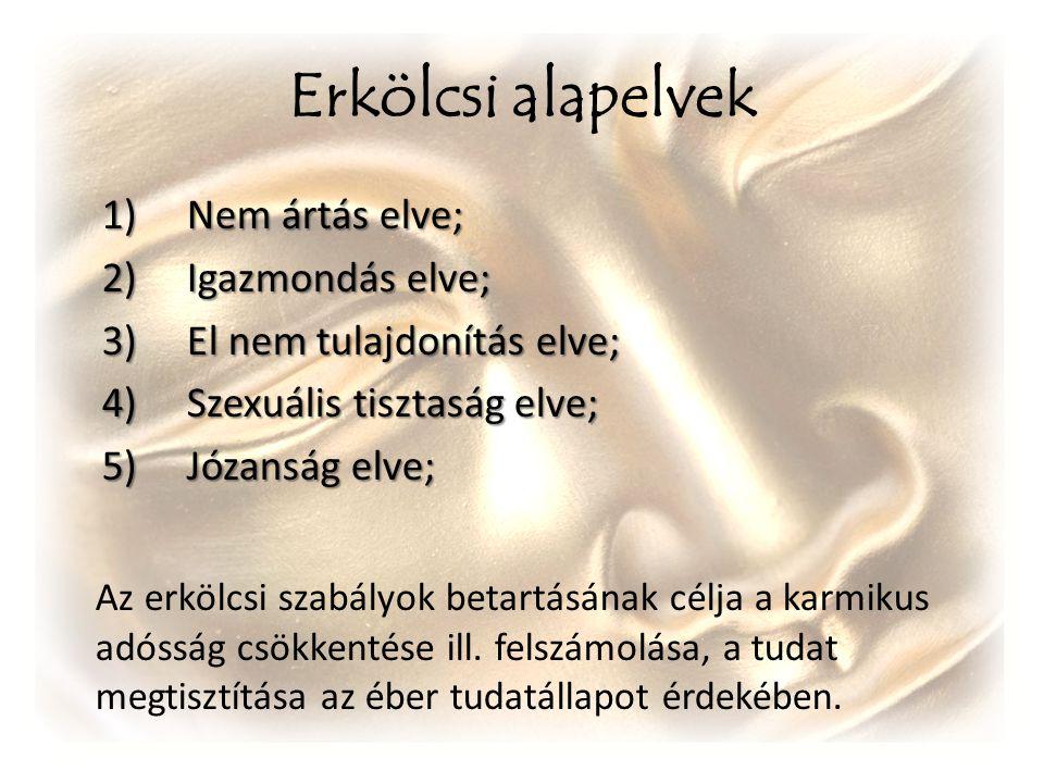 Erkölcsi alapelvek 1)Nem ártás elve; 2)Igazmondás elve; 3)El nem tulajdonítás elve; 4)Szexuális tisztaság elve; 5)Józanság elve; Az erkölcsi szabályok