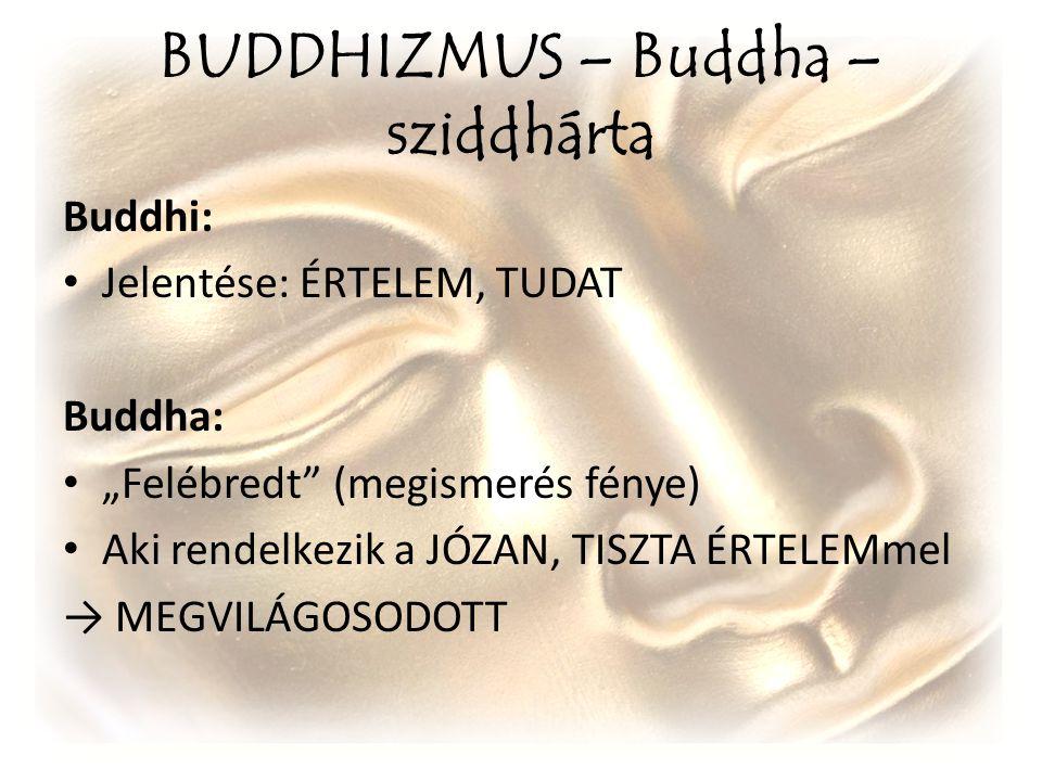 """BUDDHIZMUS – Buddha – sziddhárta Buddhi: Jelentése: ÉRTELEM, TUDAT Buddha: """"Felébredt"""" (megismerés fénye) Aki rendelkezik a JÓZAN, TISZTA ÉRTELEMmel →"""