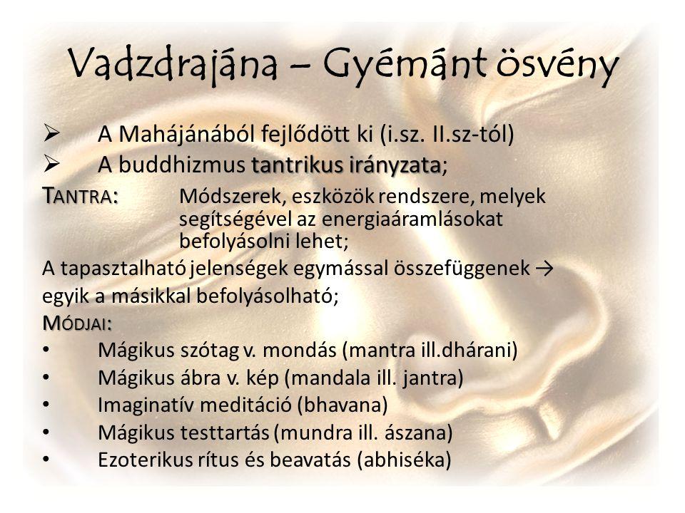 Vadzdrajána – Gyémánt ösvény  A Mahájánából fejlődött ki (i.sz. II.sz-tól) tantrikus irányzata  A buddhizmus tantrikus irányzata; T ANTRA : T ANTRA