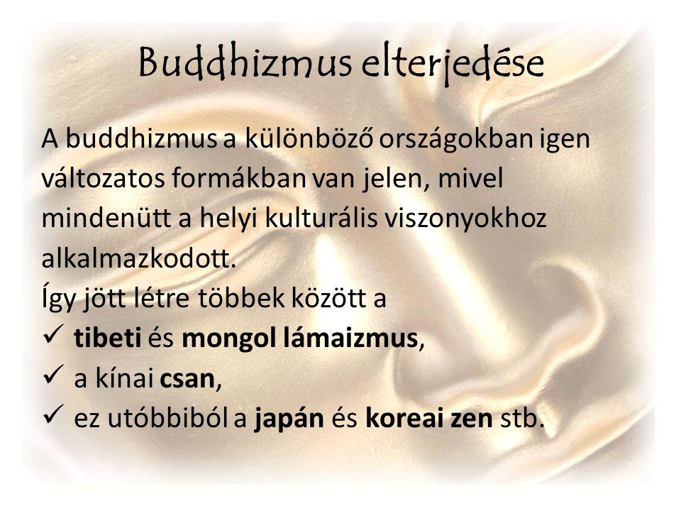 Buddhizmus elterjedése A buddhizmus a különböző országokban igen változatos formákban van jelen, mivel mindenütt a helyi kulturális viszonyokhoz alkal