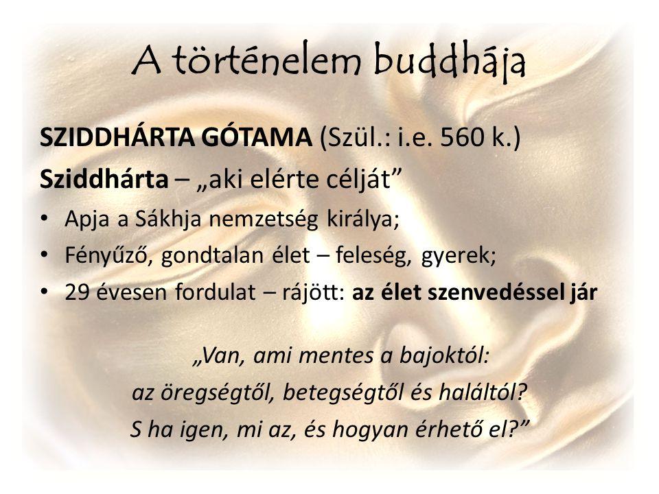 """A történelem buddhája SZIDDHÁRTA GÓTAMA (Szül.: i.e. 560 k.) Sziddhárta – """"aki elérte célját"""" Apja a Sákhja nemzetség királya; Fényűző, gondtalan élet"""