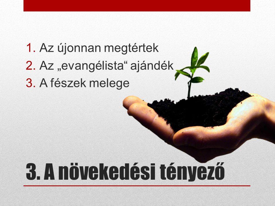 """3. A növekedési tényező 1.Az újonnan megtértek 2.Az """"evangélista ajándék 3.A fészek melege"""