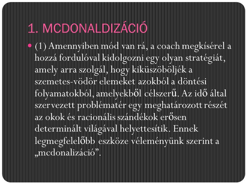 1. MCDONALDIZÁCIÓ (1) Amennyiben mód van rá, a coach megkísérel a hozzá fordulóval kidolgozni egy olyan stratégiát, amely arra szolgál, hogy kiküszöbö