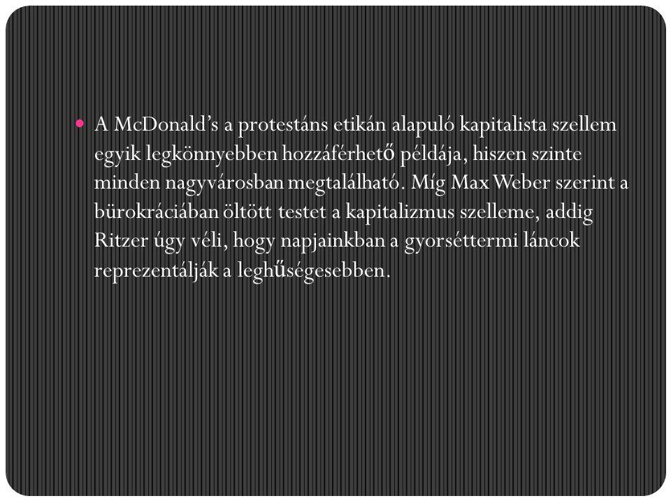 A McDonald's a protestáns etikán alapuló kapitalista szellem egyik legkönnyebben hozzáférhet ő példája, hiszen szinte minden nagyvárosban megtalálható