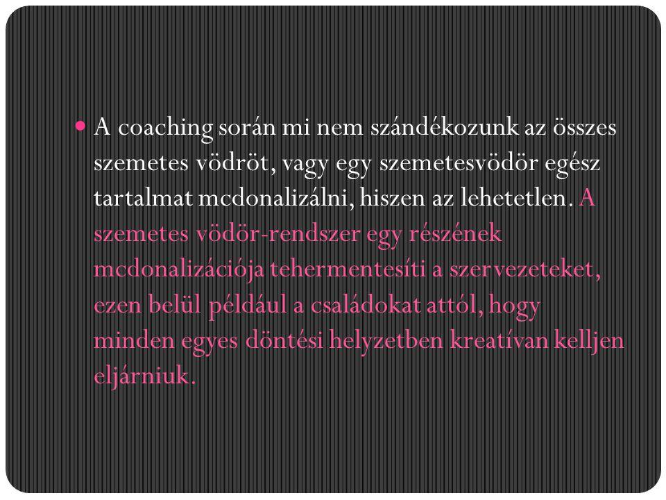 A coaching során mi nem szándékozunk az összes szemetes vödröt, vagy egy szemetesvödör egész tartalmat mcdonalizálni, hiszen az lehetetlen. A szemetes