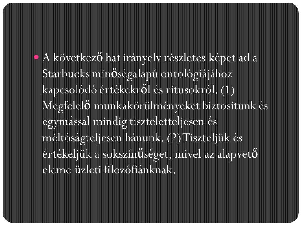 A következ ő hat irányelv részletes képet ad a Starbucks min ő ségalapú ontológiájához kapcsolódó értékekr ő l és rítusokról. (1) Megfelel ő munkakörü