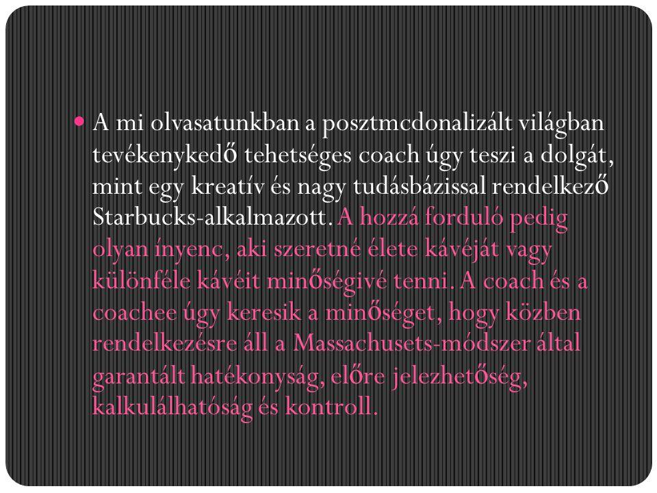 A mi olvasatunkban a posztmcdonalizált világban tevékenyked ő tehetséges coach úgy teszi a dolgát, mint egy kreatív és nagy tudásbázissal rendelkez ő