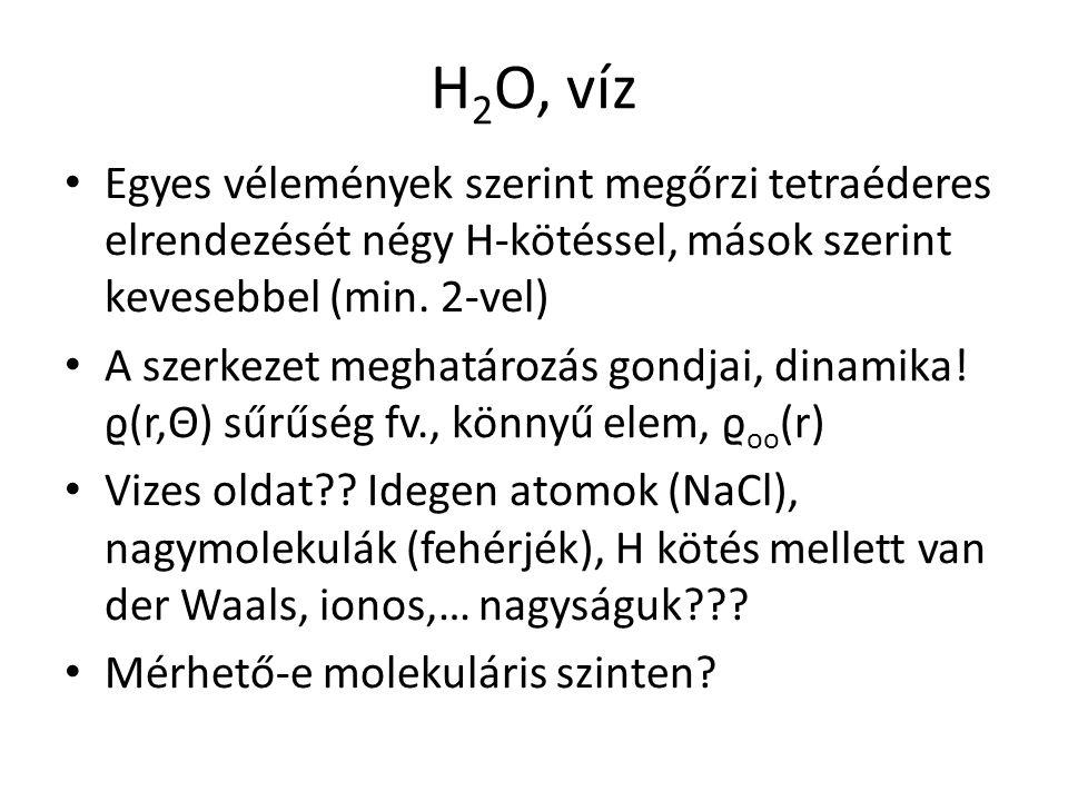 H 2 O, víz Egyes vélemények szerint megőrzi tetraéderes elrendezését négy H-kötéssel, mások szerint kevesebbel (min.