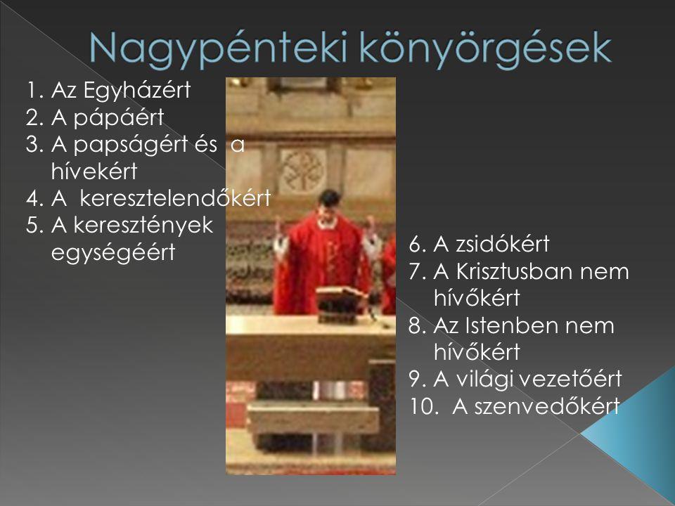 1.Az Egyházért 2.A pápáért 3.A papságért és a hívekért 4.A keresztelendőkért 5.A keresztények egységéért 6.